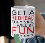 Get a redhead they said it will be fun they said mug