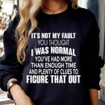 It's not my fault you thought i was normal you had more than enough time and plenty of clues to figure that out sweater