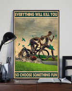 Biker swimmer runner everything will kill you so choose something fun poster