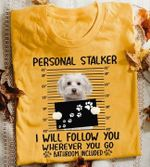 Schnauzer personal stalker i will follow you wherever you go tshirt