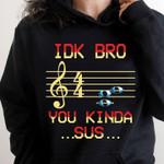 Idk bro you kinda sus music chords for lovers hoodie