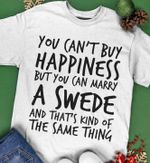 You can't buy happiness but you can marry swede tshirt