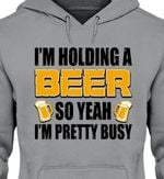 I'm holding a beer so yeah i'm pretty busy hoodie Tshirt Hoodie Sweater