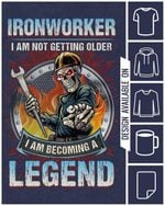 Ironworker i am not getting older i am becoming a legend