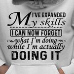 I've explained my skills i can now forget what i'm doing while i'm actually doing it hoodie