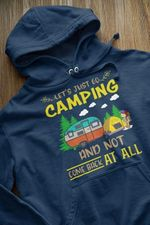 Let's just go camping and not come back at all hoodie Tshirt Hoodie Sweater