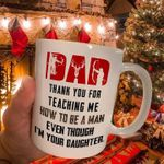Dad thank you for teaching me how to be a man even through i'm your daughter mug