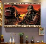 Veteran you never know how strong you are until being strong is your only choice poster