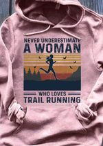 Never understimate a woman who loves running hoodie