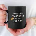 Friends you're the pizza to my joey mug Tshirt Hoodie Sweater
