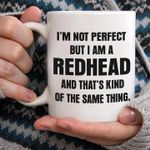 I'm not perfect but i am a redhead and that's kind of the same thing mug