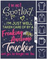 I'm not spoiled i'm just well taken care of by a freaking awesome trucker tshirt