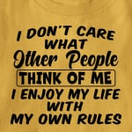 I don't care what other people think of me i enjoy my life with my own rules tshirt