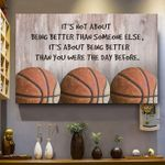 Basketball it's not about being better than someone else it's about being better than you were day before poster