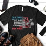 Antique care old ones are still the best old jeans boots tunes friends and hot rods tshirt