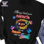 Always trust your instinct they are messages from your soul butterflies eyes shirt