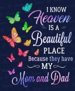 I know heaven is a beautiful place because they have my mom and dad butterfly