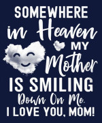 Somewhere in heaven my mother is smiling down on me i love you mom cloud Tshirt Hoodie Sweater