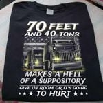 Truck 70 feet and 40 tons makes a hell of a suppository give us room or it's going to hurt tshirt Tshirt Hoodie Sweater