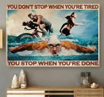 Sport biker runner swimmer you don't stop when you're tired you stop when you're done poster poster canvas