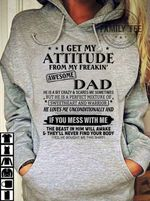 I get my attitude from my freakin awesome dad he is bit crazy scares me sometimes mixture of sweetheart and warrior hoodie