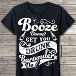Boose doesn't get you drunk bartender do tshirt