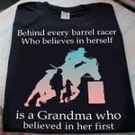 Behind every barrel racer who belives in herself is a grandma who believed in her first shirt