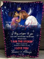 To my daughter if they whisper you can't withstand storm whisper back i am the storm love forever and always dad