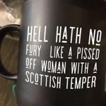 Hell hath no fury like a pissed off woman with a scottish temper mug