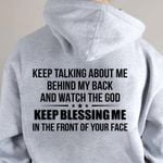 Keep talking about me behind my back and watch the dog keep blessing me in the front of your face hoodie Tshirt Hoodie Sweater