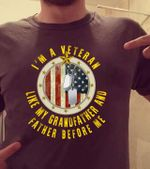I'm a veteran like my grandfather and father before me shirt
