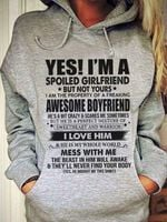 Yes i'm a spoiled girlfriend but not yours i am property of freaking awesome boyfriend he's crazy scares me sometimes hoodie