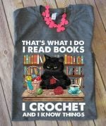 Cat that's what i do i read books i crochet and i know things shirt