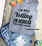 I'm not yelling i'm redhead that's how we talk shirt