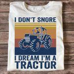 Farmer i don't snorei dream i'm a tractor retro shirt
