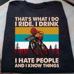 Biker that's what i do i ride i drink i hate people and i know things retro shirt