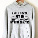 I will never fit in that's one of my best qualities hoodie