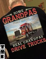 Trucker some grandpas play bingo real grandpas drive trucks shirt