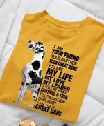 I am your friend your partner you are my life love leader be faithful true till last beat of heart i am your great dane shirt