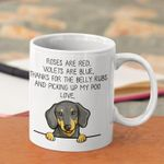 Dachshund roses are red violets are blue thanks for belly rubs love mug