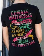 Female waitresses of course we don't work as hard as men we get it right the first time shirt