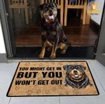 Rottweiler you might get in but you won't get out