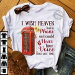 I wish heaven had a phone so i could hear your voice one last time phone box butterfly shirt