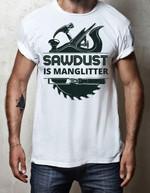 Woodworker sawdust is man glitter shirt