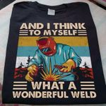 Welder and i think to myself what a wonderful weld retro shirt