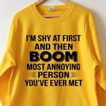 I'm shy at first and then boom most annoying person you've ever met sweater