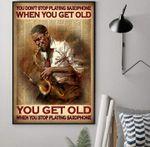 Jazz saxophone you don't stop playing saxophone when you get old you get old when you stop saxophone poster
