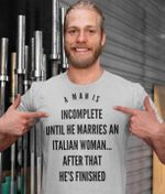 A man is incomplete until he marries an italian woman after that he's finished shirt