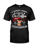 A woman cannot survive on coffee alone she also needs a chihuahua cute shirt