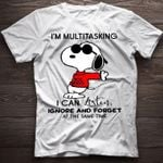 Snoopy i'm multitasking i can listen ignore and forget at the same time funny shirt